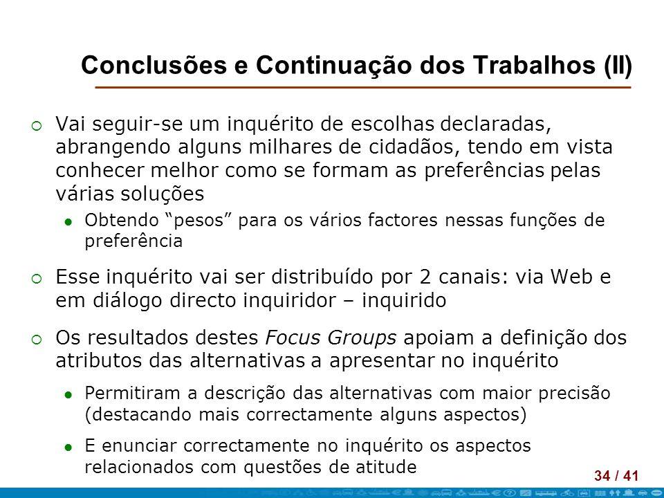 34 / 41 Conclusões e Continuação dos Trabalhos (II) Vai seguir-se um inquérito de escolhas declaradas, abrangendo alguns milhares de cidadãos, tendo e