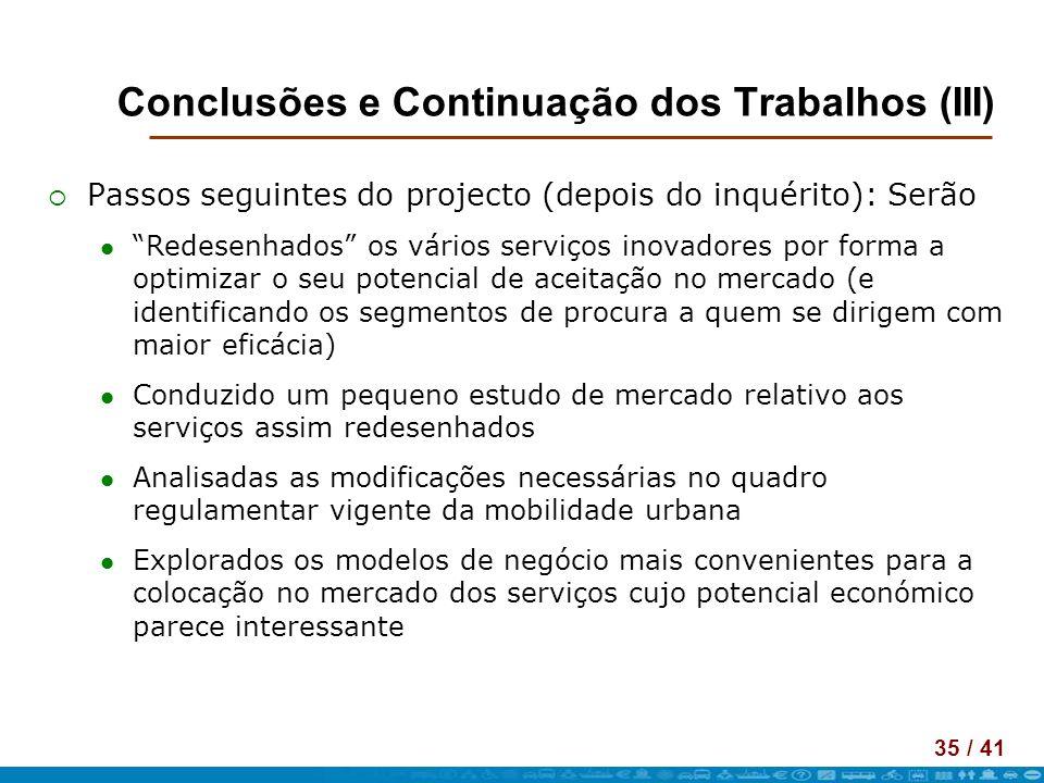 35 / 41 Conclusões e Continuação dos Trabalhos (III) Passos seguintes do projecto (depois do inquérito): Serão Redesenhados os vários serviços inovado