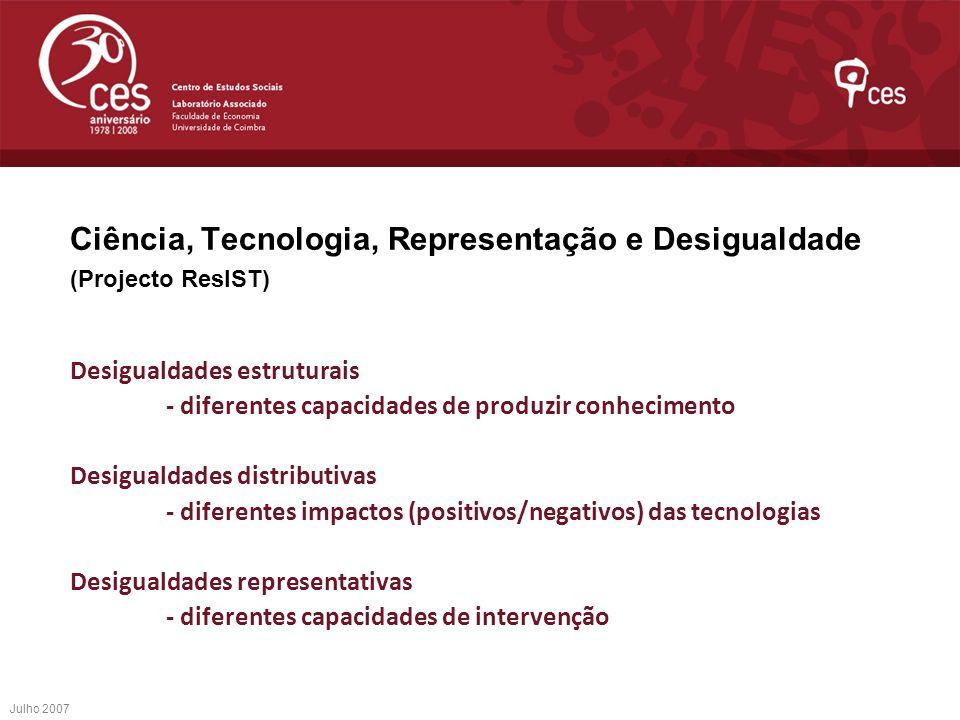 Julho 2007 Ciência, Tecnologia, Representação e Desigualdade (Projecto ResIST) Desigualdades estruturais - diferentes capacidades de produzir conhecim