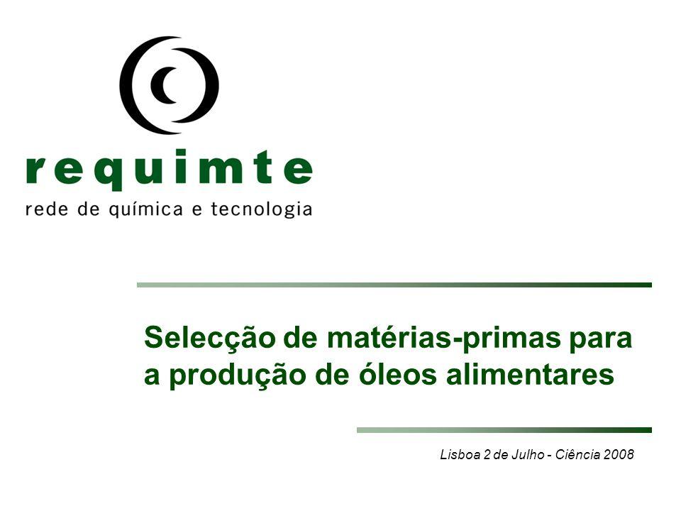 Lisboa 2 de Julho - Ciência 2008 Selecção de matérias-primas para a produção de óleos alimentares