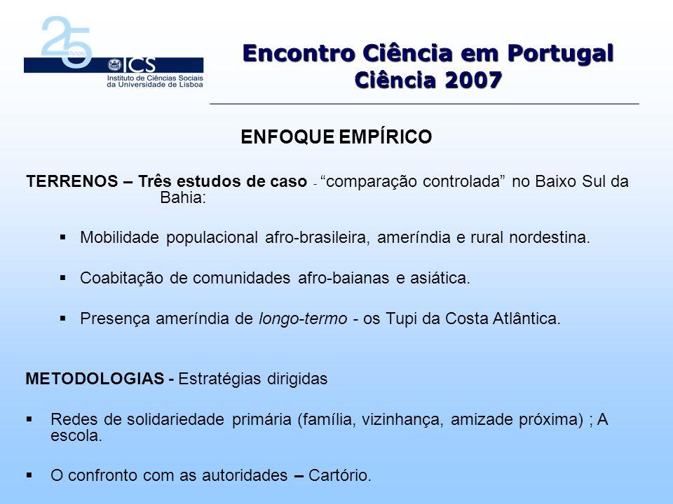 Encontro Ciência em Portugal Ciência 2007 ENFOQUE EMPÍRICO TERRENOS – Três estudos de caso - comparação controlada no Baixo Sul da Bahia: Mobilidade populacional afro-brasileira, ameríndia e rural nordestina.