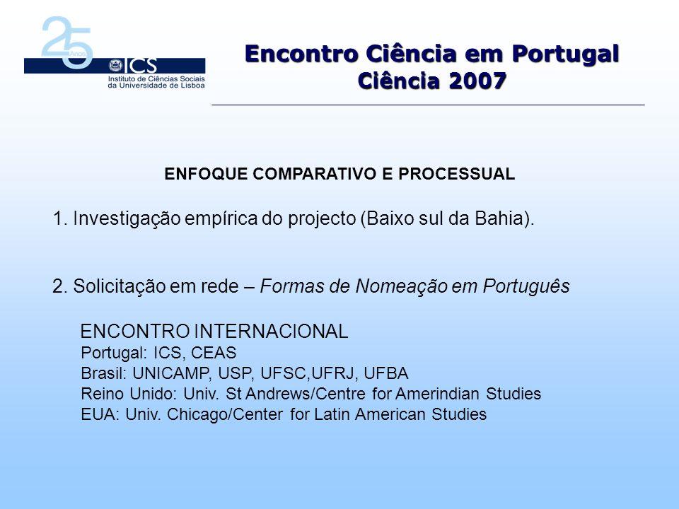 Encontro Ciência em Portugal Ciência 2007 ENFOQUE COMPARATIVO E PROCESSUAL 1.