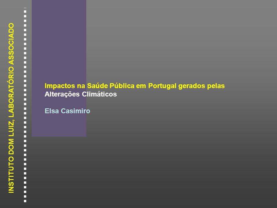 INSTITUTO DOM LUIZ, LABORATÓRIO ASSOCIADO Impactos na Saúde Pública em Portugal gerados pelas Alterações Climáticos Elsa Casimiro