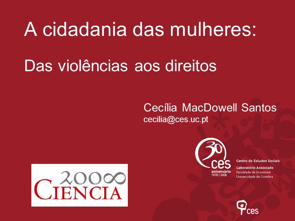 A cidadania das mulheres: Das violências aos direitos Cecília MacDowell Santos cecilia@ces.uc.pt