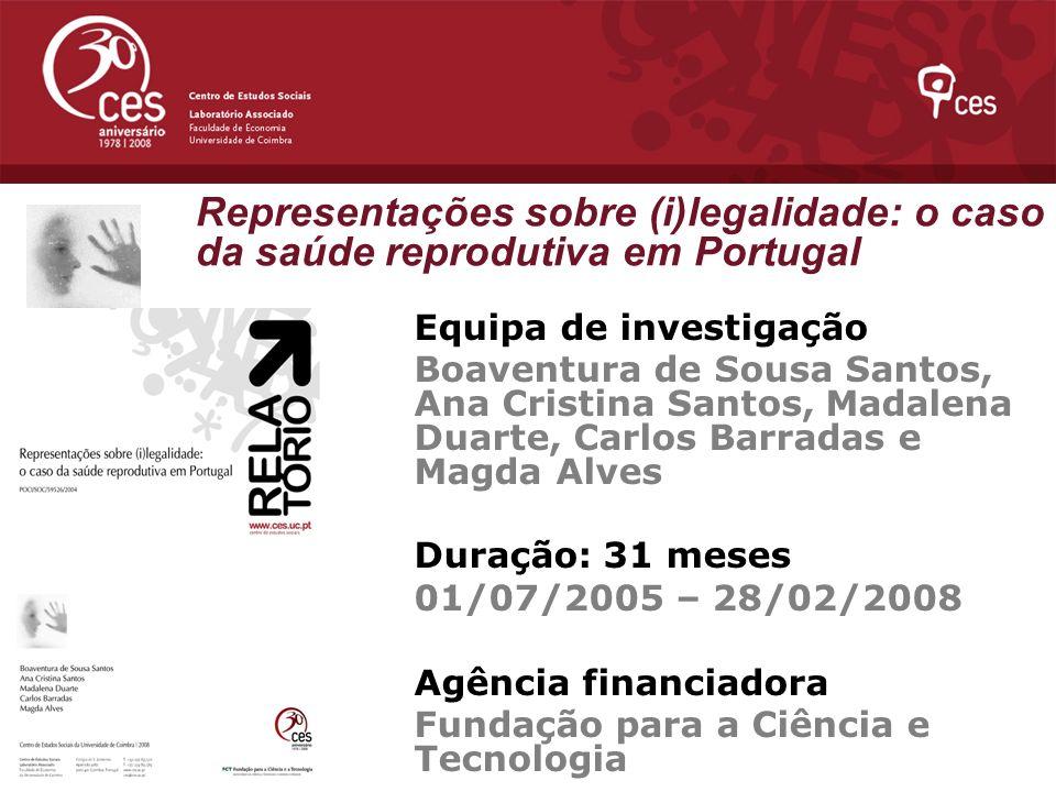 Representações sobre (i)legalidade: o caso da saúde reprodutiva em Portugal Equipa de investigação Boaventura de Sousa Santos, Ana Cristina Santos, Ma