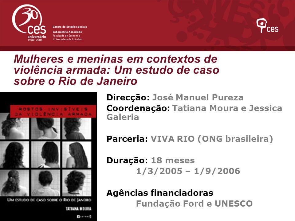 Mulheres e meninas em contextos de violência armada: Um estudo de caso sobre o Rio de Janeiro quantity Direcção: José Manuel Pureza Coordenação: Tatia
