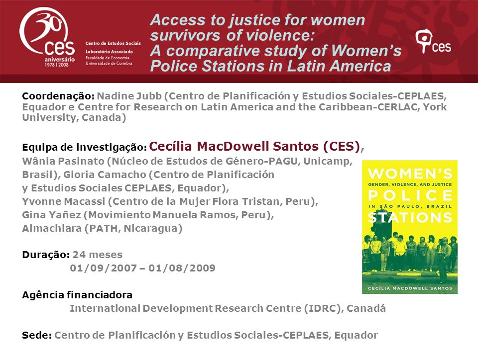 Access to justice for women survivors of violence: A comparative study of Womens Police Stations in Latin America Coordenação: Nadine Jubb (Centro de