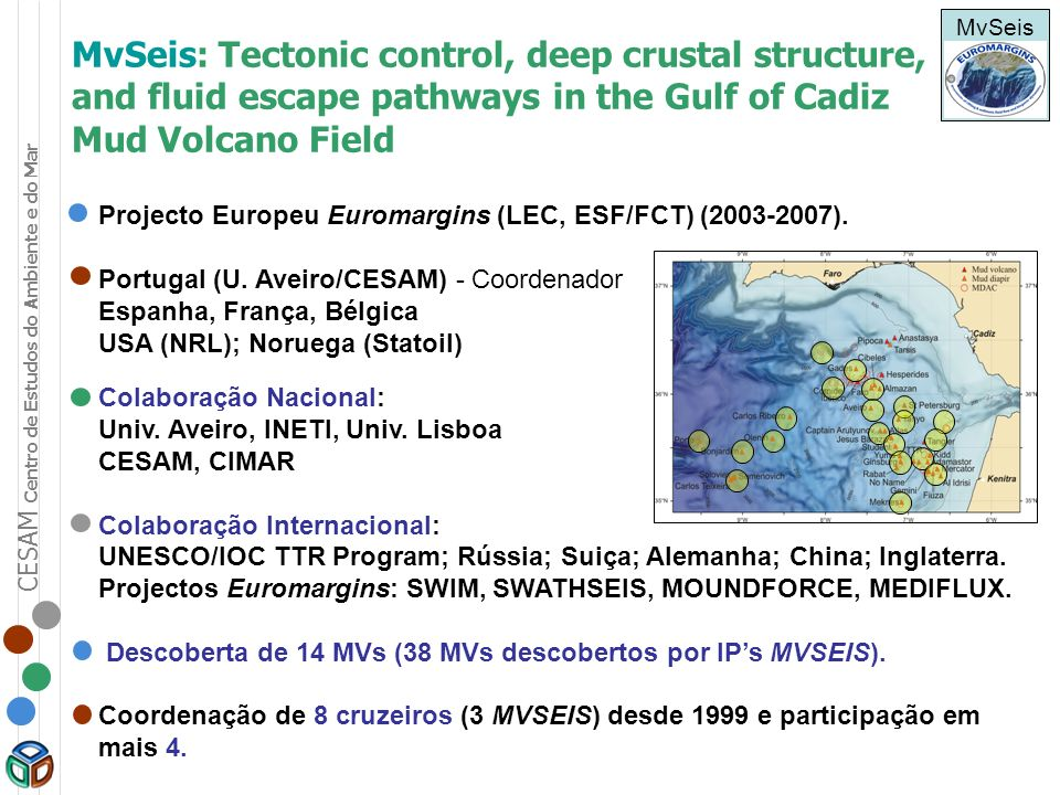 CESAM Centro de Estudos do Ambiente e do Mar MvSeis: Tectonic control, deep crustal structure, and fluid escape pathways in the Gulf of Cadiz Mud Volc