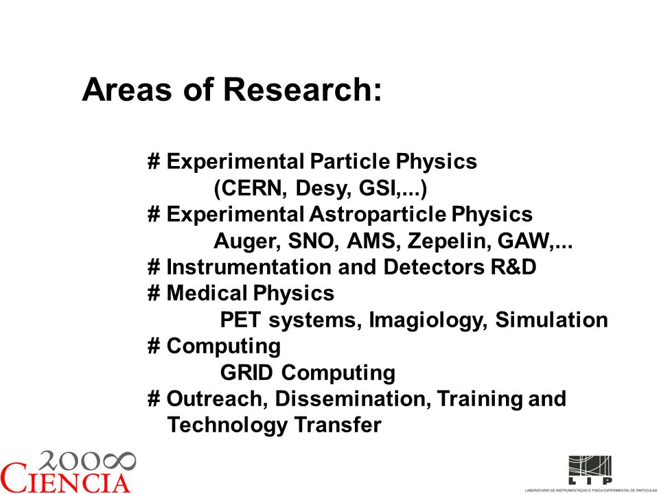 Areas of Research: # Experimental Particle Physics (CERN, Desy, GSI,...) # Experimental Astroparticle Physics Auger, SNO, AMS, Zepelin, GAW,... # Inst