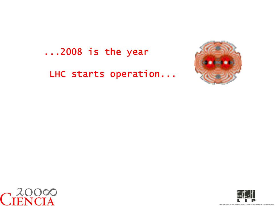 ...2008 is the year LHC starts operation...