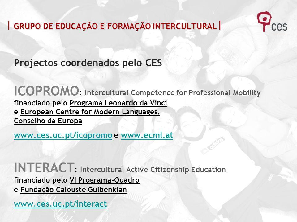 GRUPO DE EDUCAÇÃO E FORMAÇÃO INTERCULTURAL GRUPO DE EDUCAÇÃO E FORMAÇÃO INTERCULTURAL Projectos coordenados pelo CES ICOPROMO : Intercultural Competen