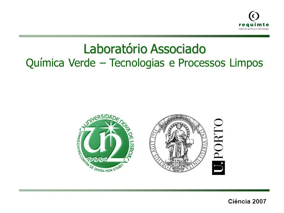 Ciência 2007 Laboratório Associado Química Verde – Tecnologias e Processos Limpos