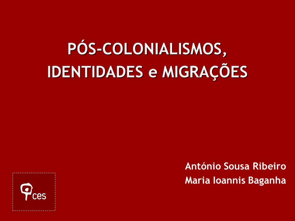 PÓS-COLONIALISMOS, IDENTIDADES e MIGRAÇÕES PÓS-COLONIALISMOS, IDENTIDADES e MIGRAÇÕES António Sousa Ribeiro Maria Ioannis Baganha