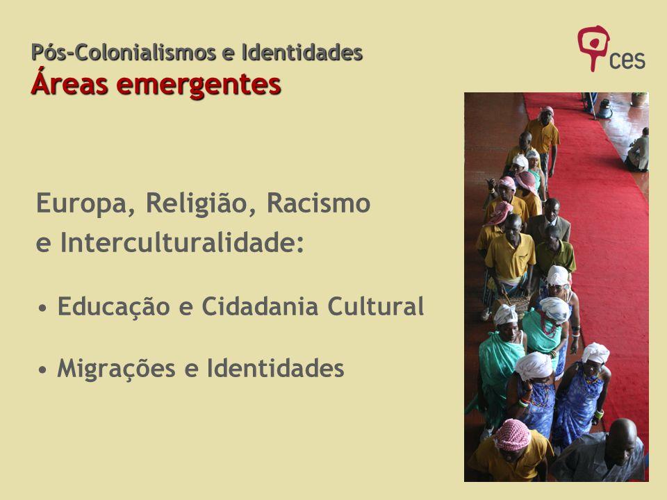 Pós-Colonialismos e Identidades Áreas emergentes Europa, Religião, Racismo e Interculturalidade: Educação e Cidadania Cultural Migrações e Identidades