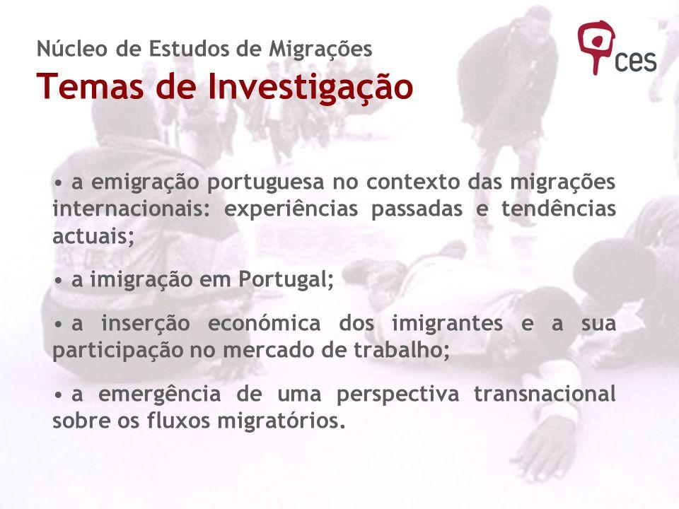 Núcleo de Estudos de Migrações Temas de Investigação a emigração portuguesa no contexto das migrações internacionais: experiências passadas e tendênci