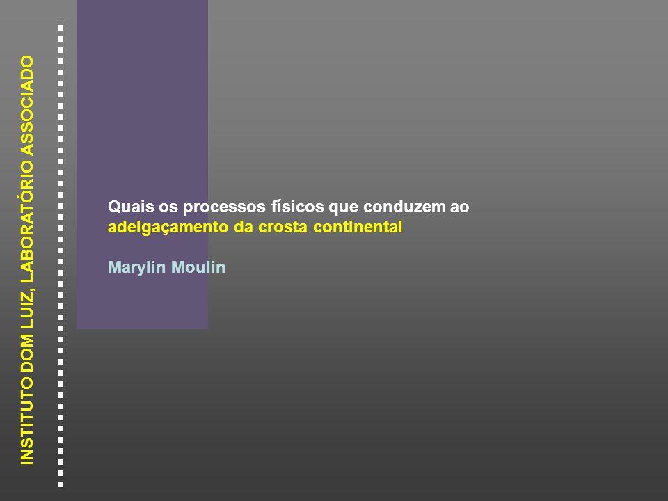 INSTITUTO DOM LUIZ, LABORATÓRIO ASSOCIADO Quais os processos físicos que conduzem ao adelgaçamento da crosta continental .