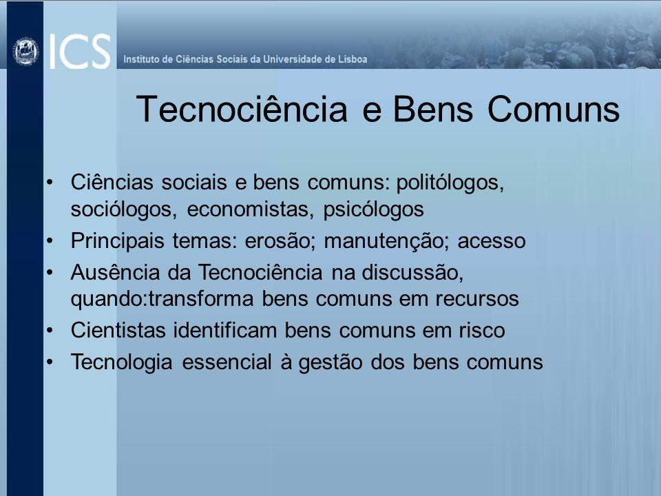 Tecnociência e Bens Comuns Ciências sociais e bens comuns: politólogos, sociólogos, economistas, psicólogos Principais temas: erosão; manutenção; aces