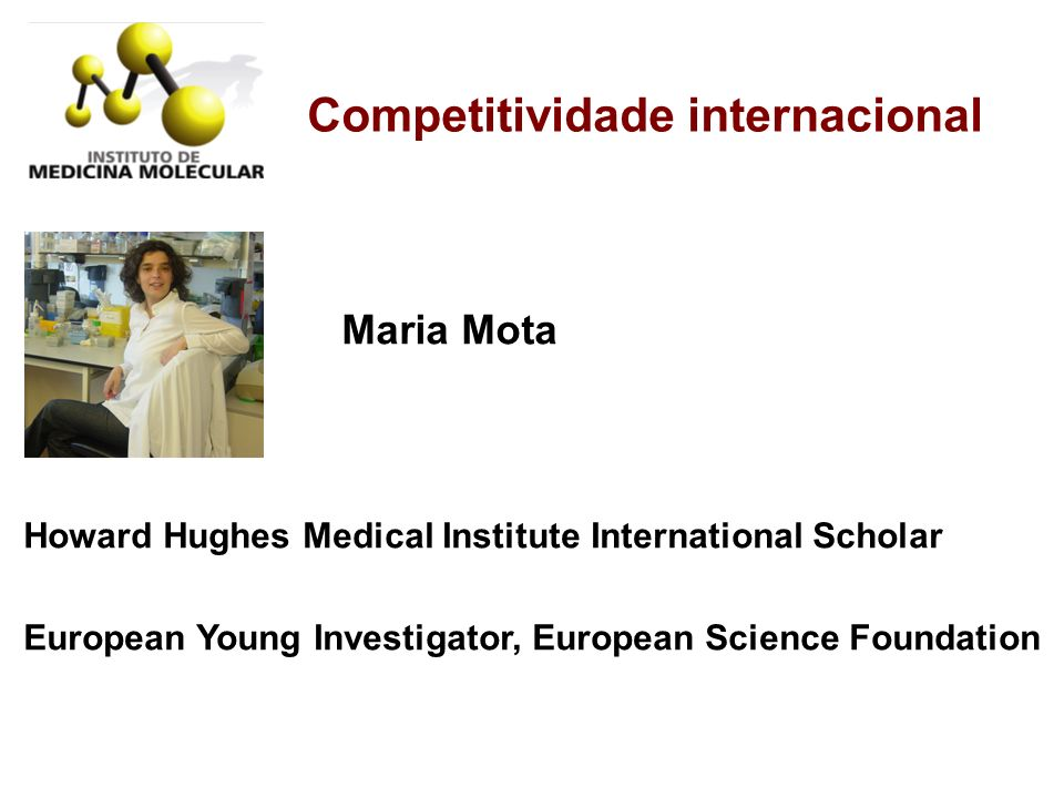 Competitividade internacional Howard Hughes Medical Institute International Scholar European Young Investigator, European Science Foundation Maria Mot
