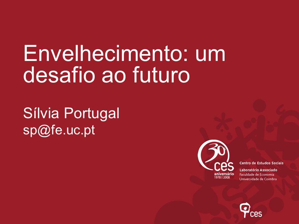 Envelhecimento: um desafio ao futuro Sílvia Portugal sp@fe.uc.pt