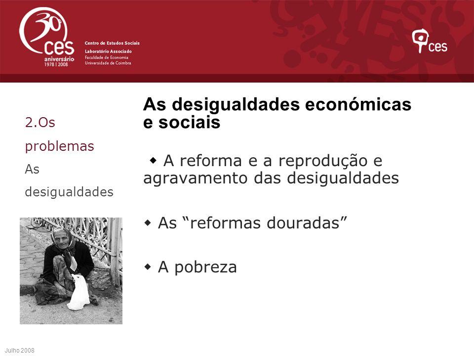 As desigualdades económicas e sociais A reforma e a reprodução e agravamento das desigualdades As reformas douradas A pobreza Julho 2008 2.Os problema