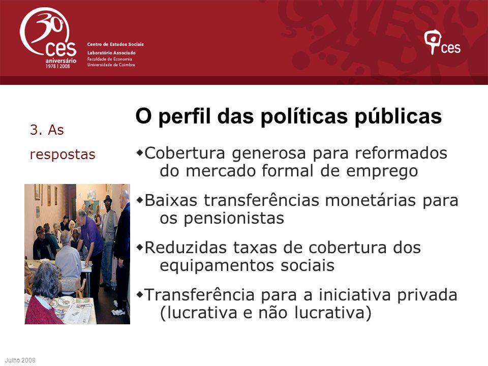 O perfil das políticas públicas Cobertura generosa para reformados do mercado formal de emprego Baixas transferências monetárias para os pensionistas