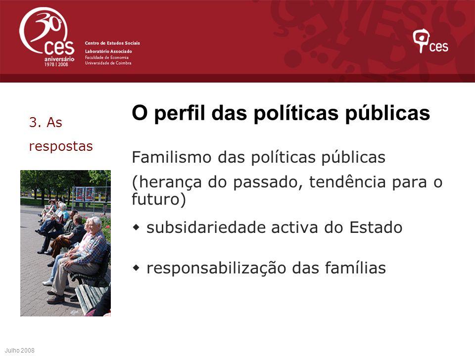 O perfil das políticas públicas Familismo das políticas públicas (herança do passado, tendência para o futuro) subsidariedade activa do Estado respons