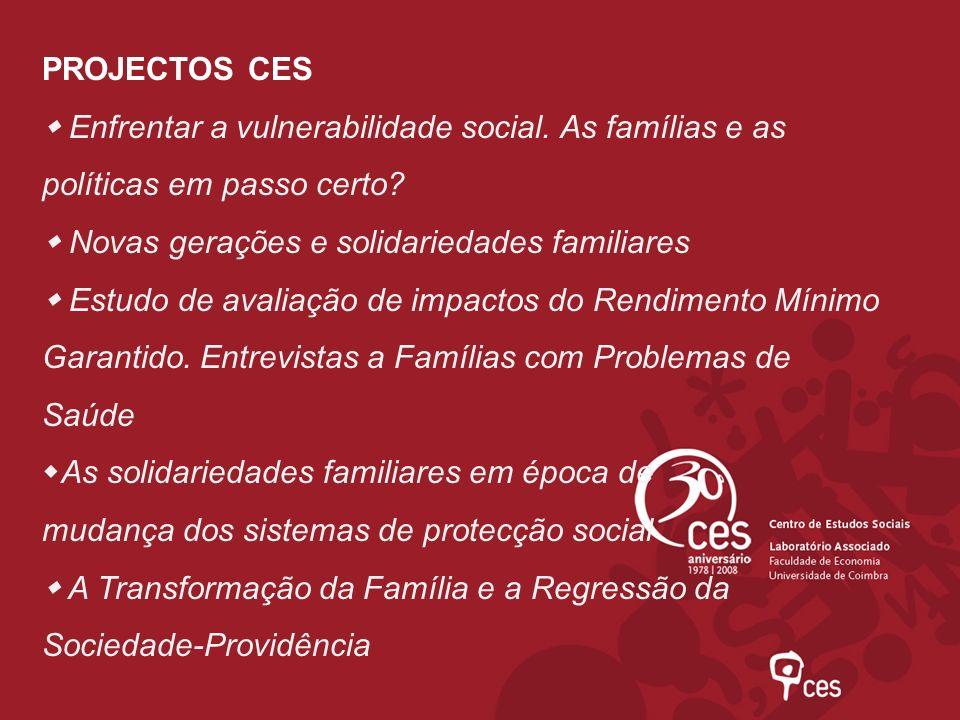 PROJECTOS CES Enfrentar a vulnerabilidade social. As famílias e as políticas em passo certo? Novas gerações e solidariedades familiares Estudo de aval