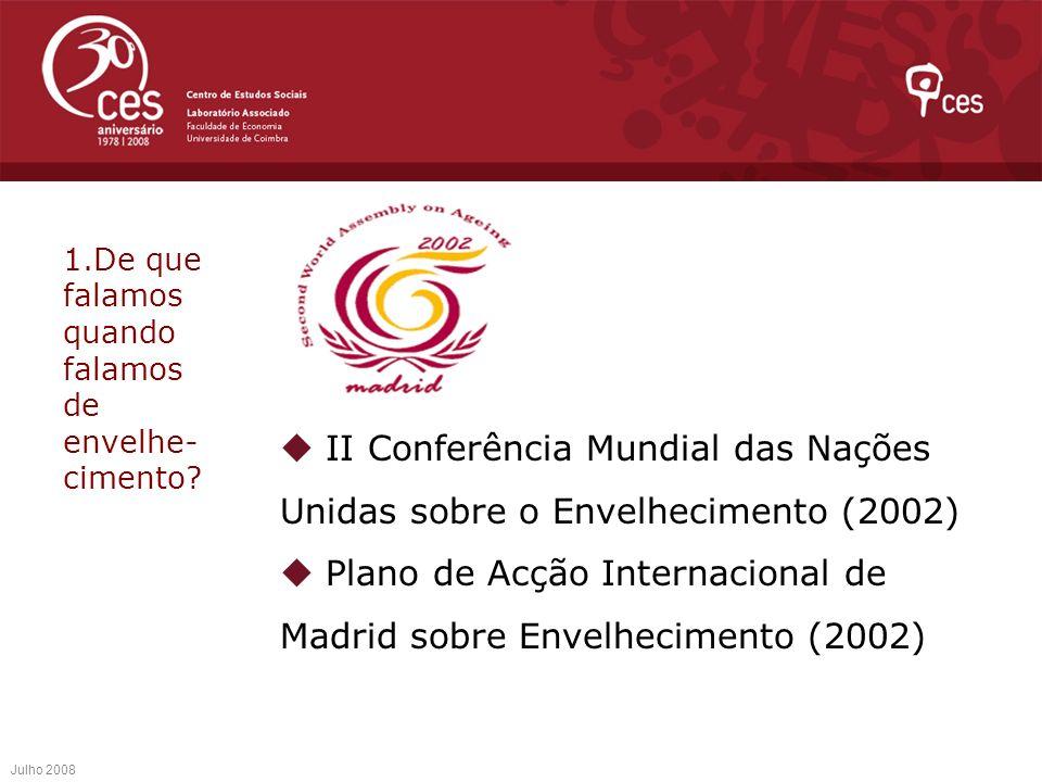 II Conferência Mundial das Nações Unidas sobre o Envelhecimento (2002) Plano de Acção Internacional de Madrid sobre Envelhecimento (2002) Julho 2008 1
