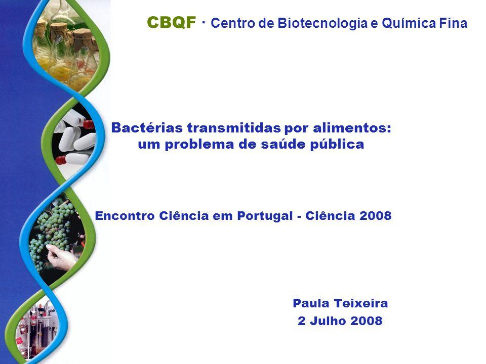 CBQF · Centro de Biotecnologia e Química Fina Bactérias transmitidas por alimentos: um problema de saúde pública Encontro Ciência em Portugal - Ciênci
