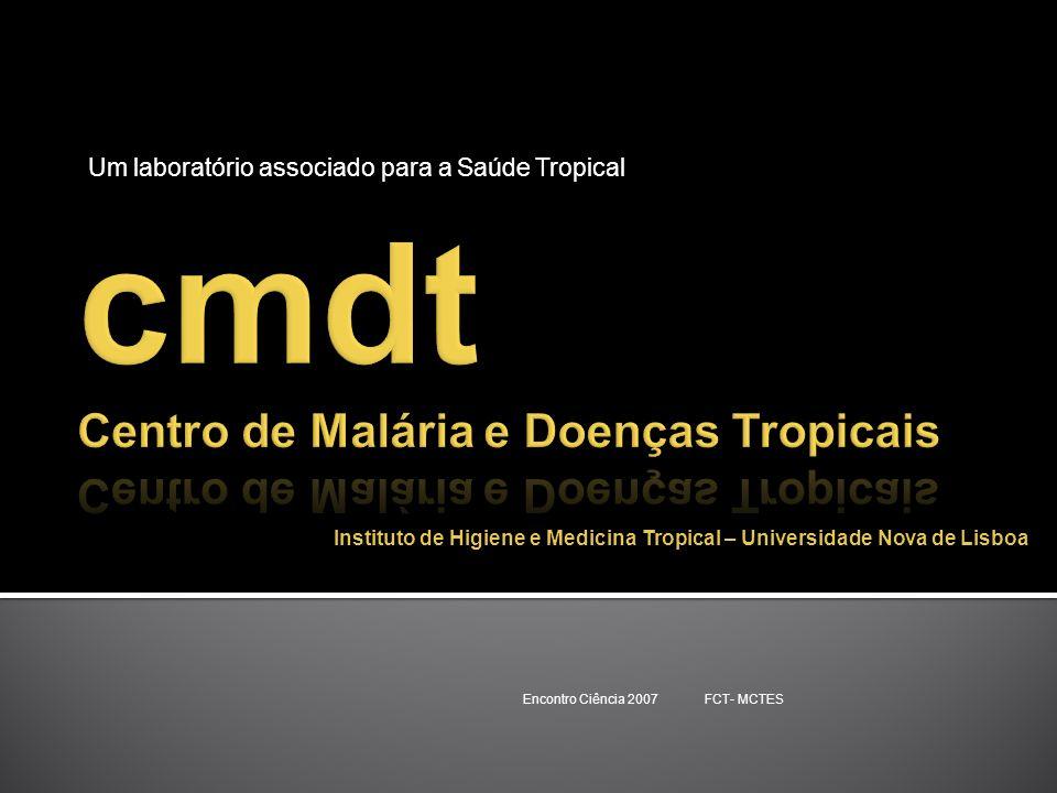 Um laboratório associado para a Saúde Tropical Encontro Ciência 2007 FCT- MCTES Instituto de Higiene e Medicina Tropical – Universidade Nova de Lisboa