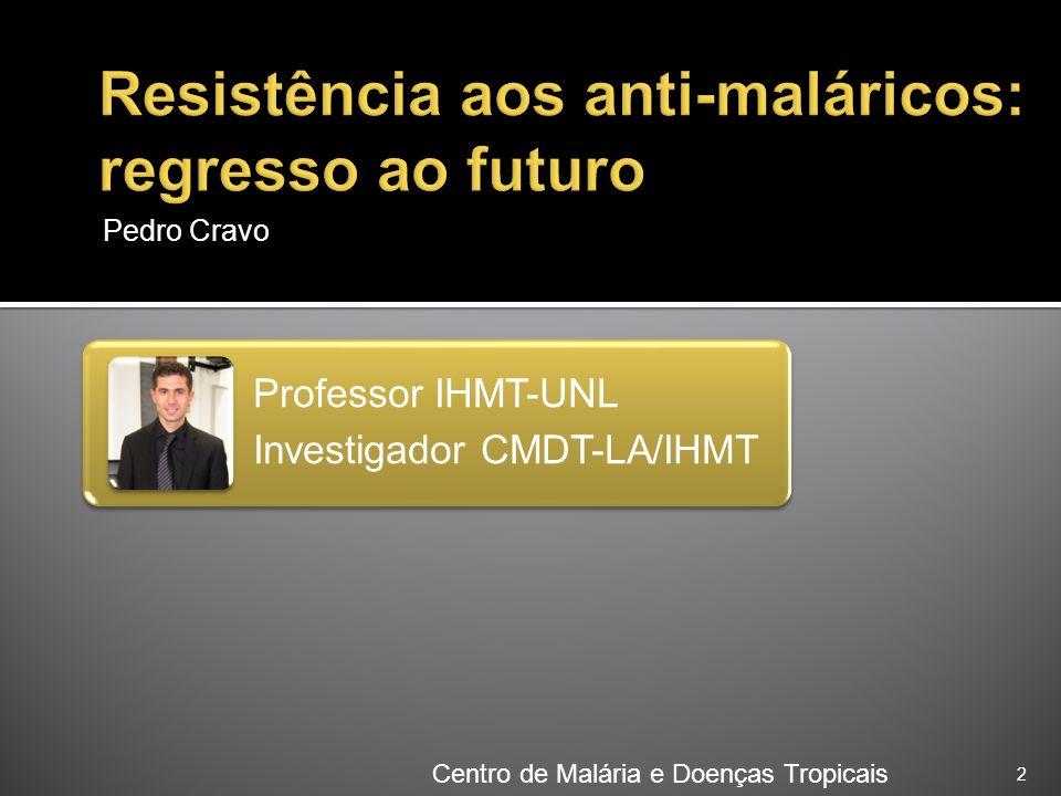 Pedro Cravo 2 Centro de Malária e Doenças Tropicais Professor IHMT-UNL Investigador CMDT-LA/IHMT