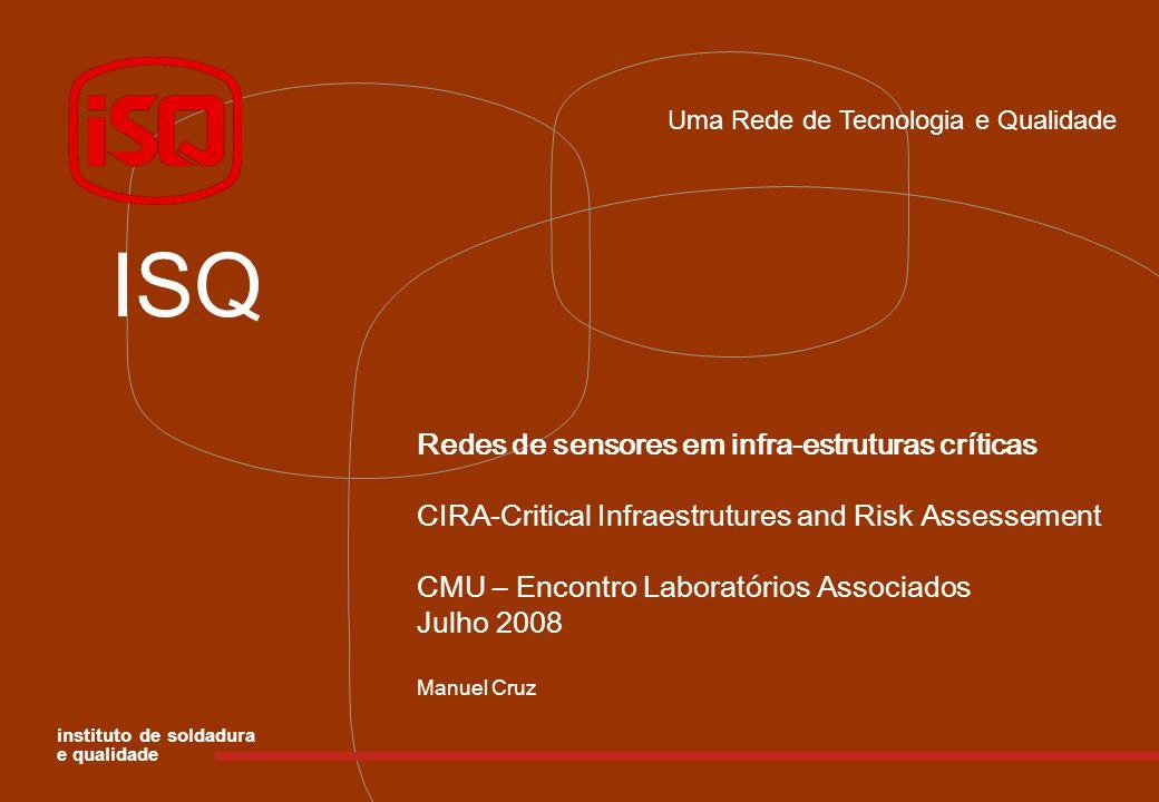 Uma Rede de Tecnologia e Qualidade ISQ Redes de sensores em infra-estruturas críticas CIRA-Critical Infraestrutures and Risk Assessement CMU – Encontr