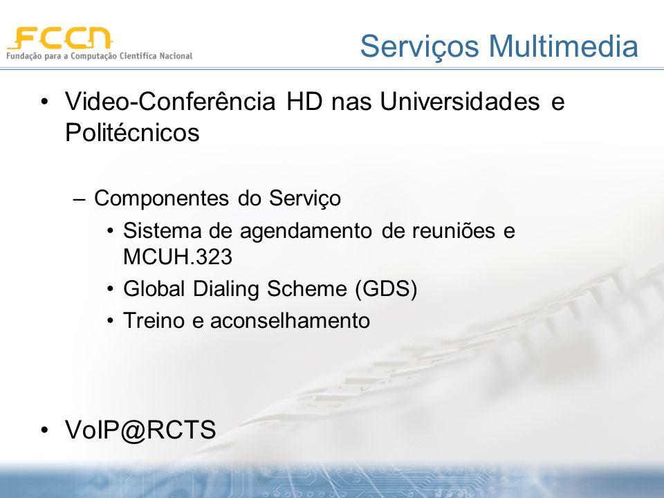 Serviços Multimedia Video-Conferência HD nas Universidades e Politécnicos –Componentes do Serviço Sistema de agendamento de reuniões e MCUH.323 Global Dialing Scheme (GDS) Treino e aconselhamento VoIP@RCTS