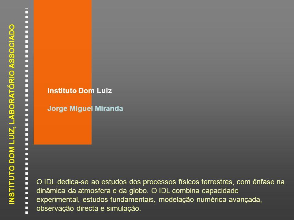 INSTITUTO DOM LUIZ, LABORATÓRIO ASSOCIADO Instituto Dom Luiz Jorge Miguel Miranda O IDL dedica-se ao estudos dos processos físicos terrestres, com ênf
