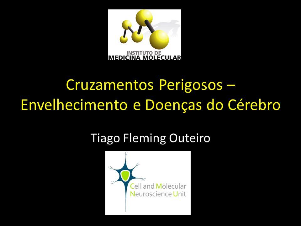 Cruzamentos Perigosos – Envelhecimento e Doenças do Cérebro Tiago Fleming Outeiro