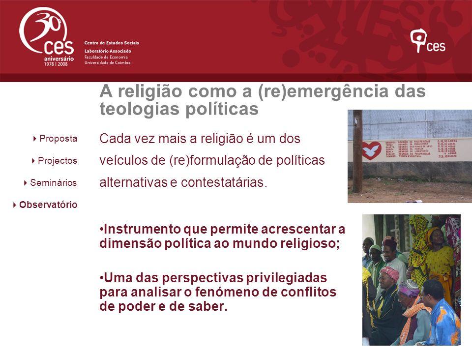 A religião como a (re)emergência das teologias políticas Cada vez mais a religião é um dos veículos de (re)formulação de políticas alternativas e cont