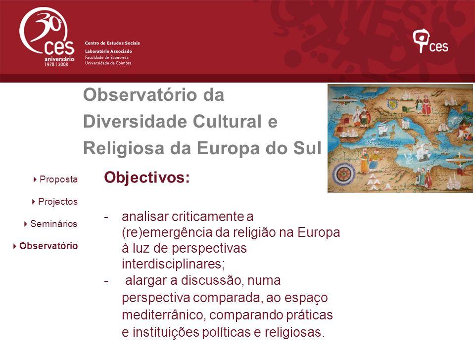 Observatório da Diversidade Cultural e Religiosa da Europa do Sul Objectivos: -analisar criticamente a (re)emergência da religião na Europa à luz de p