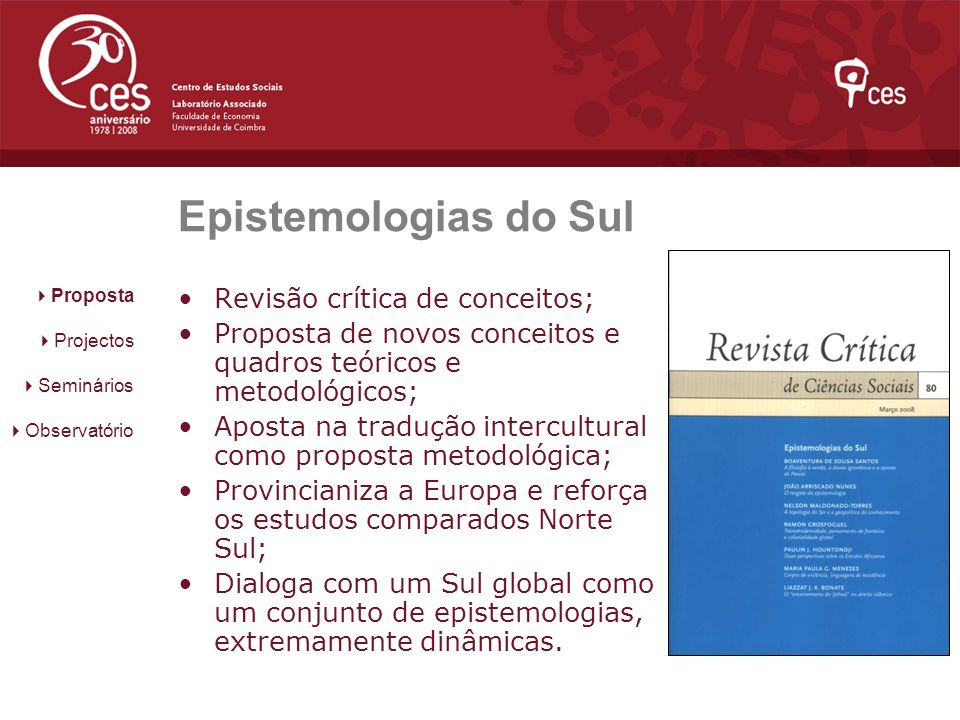 Epistemologias do Sul Revisão crítica de conceitos; Proposta de novos conceitos e quadros teóricos e metodológicos; Aposta na tradução intercultural c