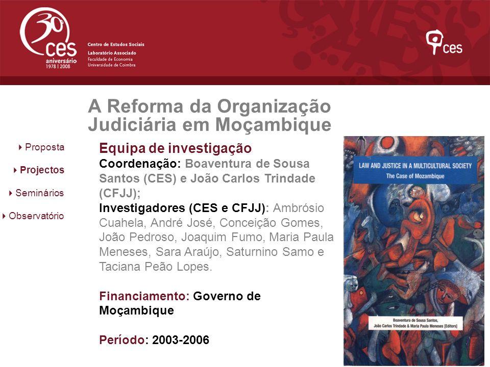A Reforma da Organização Judiciária em Moçambique Proposta Projectos Seminários Observatório Equipa de investigação Coordenação: Boaventura de Sousa S