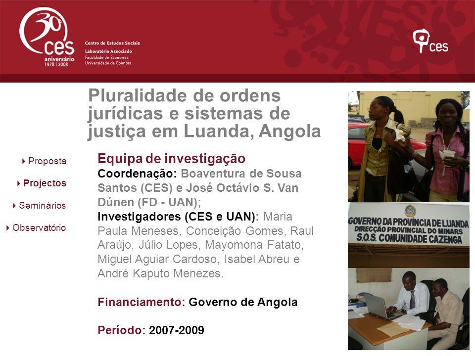 Proposta Projectos Seminários Observatório Equipa de investigação Coordenação: Boaventura de Sousa Santos (CES) e José Octávio S. Van Dúnen (FD - UAN)