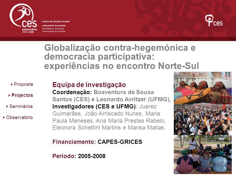 Globalização contra-hegemónica e democracia participativa: experiências no encontro Norte-Sul Proposta Projectos Seminários Observatório Equipa de inv