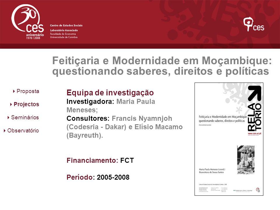 Feitiçaria e Modernidade em Moçambique: questionando saberes, direitos e políticas Proposta Projectos Seminários Observatório Equipa de investigação I
