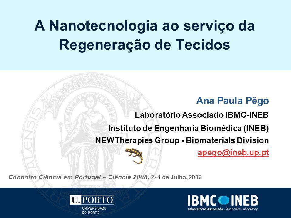 A Nanotecnologia ao serviço da Regeneração de Tecidos Ana Paula Pêgo Laboratório Associado IBMC-INEB Instituto de Engenharia Biomédica (INEB) NEWThera