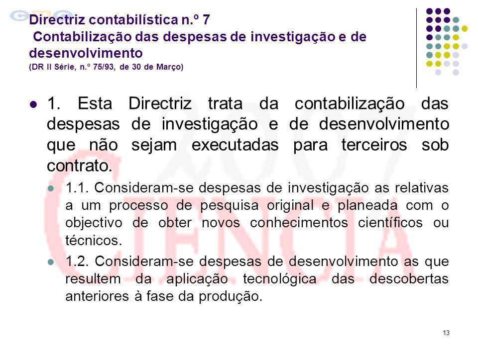 13 Directriz contabilística n.º 7 Contabilização das despesas de investigação e de desenvolvimento (DR II Série, n.º 75/93, de 30 de Março) 1. Esta Di