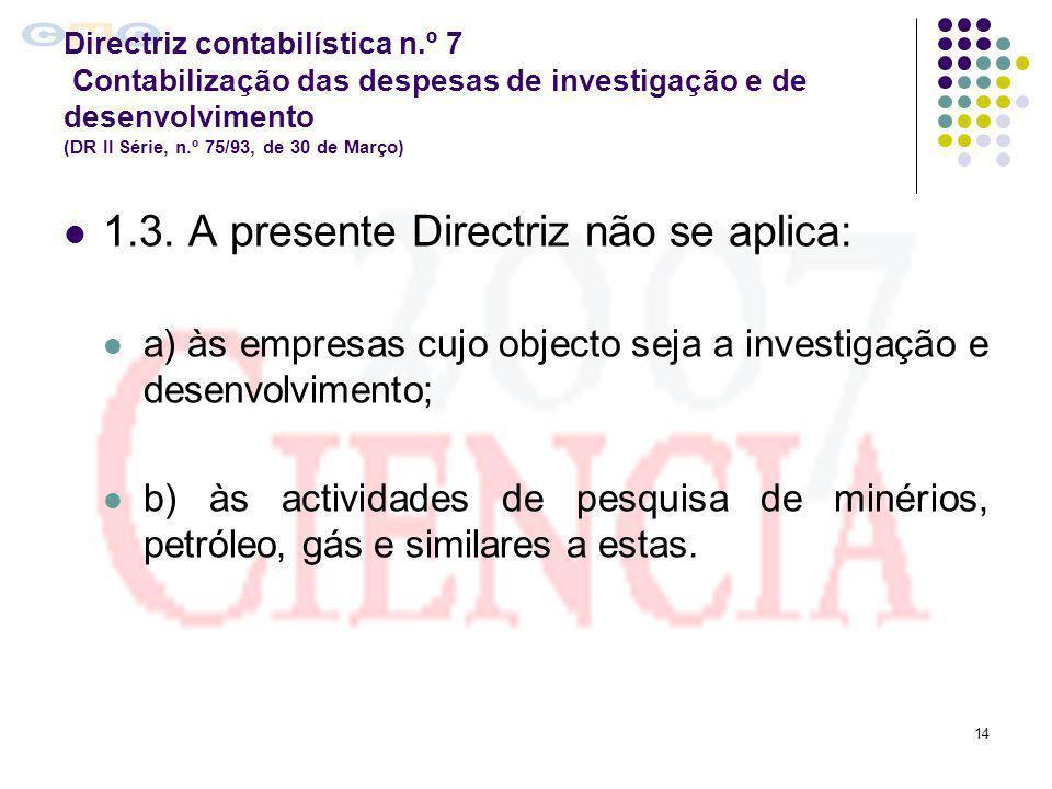 14 Directriz contabilística n.º 7 Contabilização das despesas de investigação e de desenvolvimento (DR II Série, n.º 75/93, de 30 de Março) 1.3. A pre