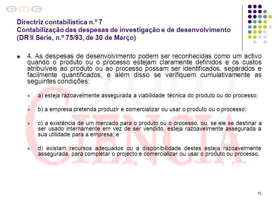 16 Directriz contabilística n.º 7 Contabilização das despesas de investigação e de desenvolvimento (DR II Série, n.º 75/93, de 30 de Março) 4. As desp