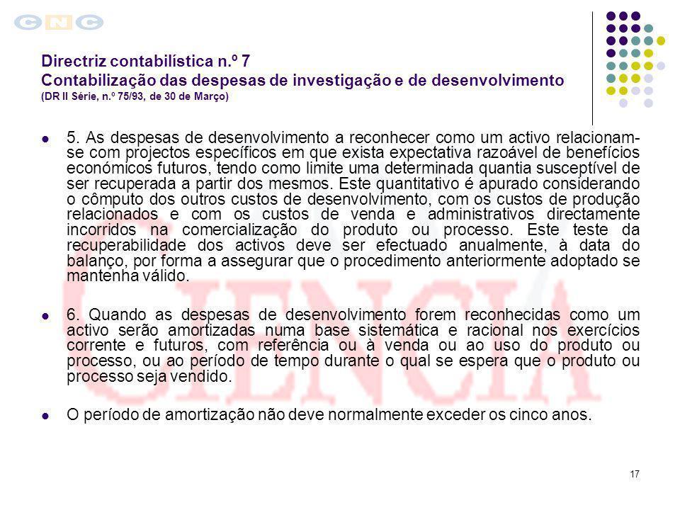 17 Directriz contabilística n.º 7 Contabilização das despesas de investigação e de desenvolvimento (DR II Série, n.º 75/93, de 30 de Março) 5. As desp
