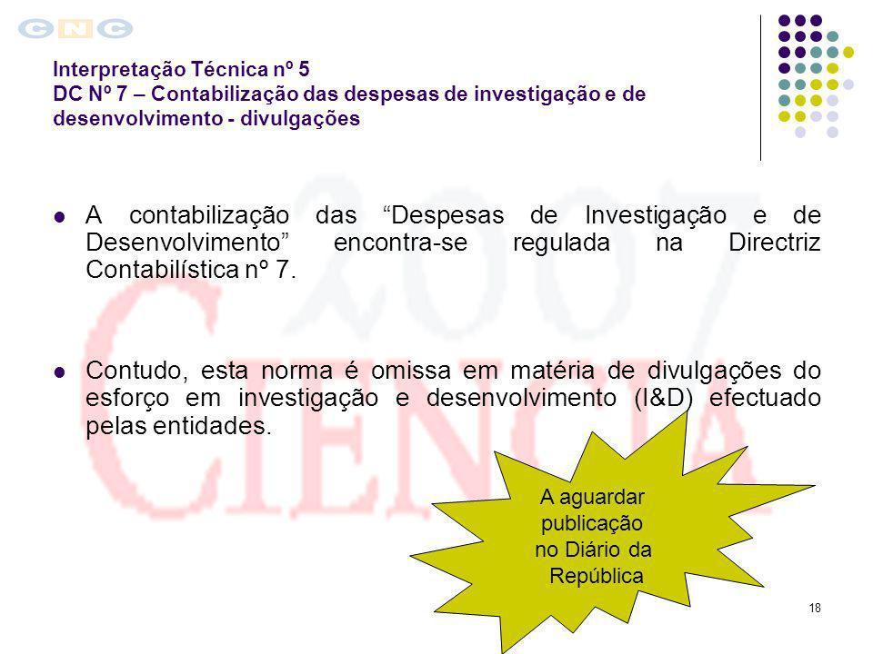 18 Interpretação Técnica nº 5 DC Nº 7 – Contabilização das despesas de investigação e de desenvolvimento - divulgações A contabilização das Despesas d