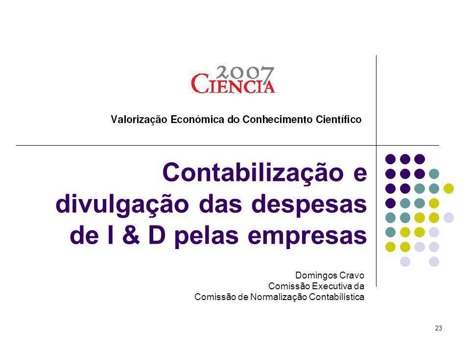 23 Contabilização e divulgação das despesas de I & D pelas empresas Domingos Cravo Comissão Executiva da Comissão de Normalização Contabilística