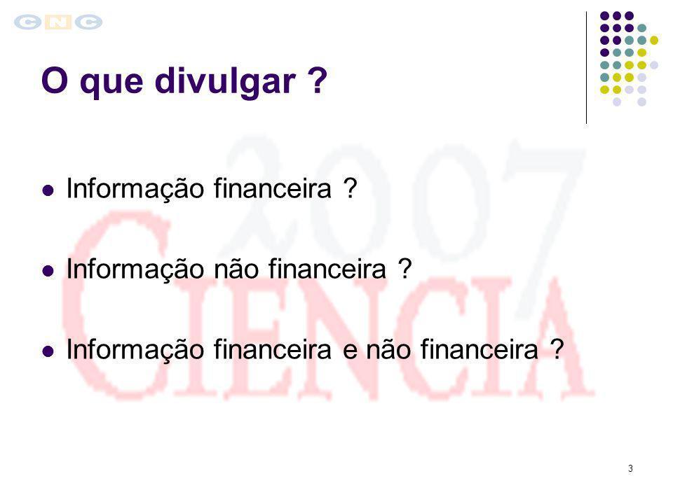 3 O que divulgar ? Informação financeira ? Informação não financeira ? Informação financeira e não financeira ?